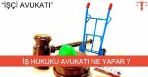 İşçi Avukatı Nedir ?