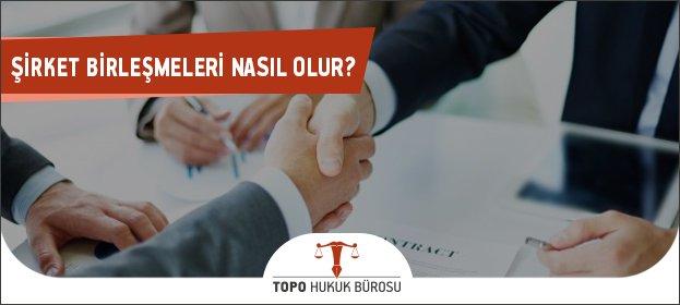 şirket birleşme işlemleri, şirket birleşmeleri, şirket birleşmelerinde izlenecek yol, şirket birleşmesi, şirket birleşme işlemleri